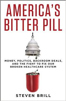 America's Bitter Pill Money, Politics, Back-Room Deals, and the Fight to Fix Our Broken Healthcare System Deal