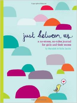 Just Between Us A No-Stress, No-Rules Journal for Girls and Their Moms Deal