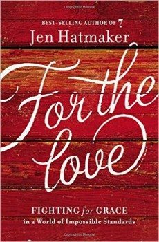 For the Love Fighting for Grace in a World of Impossible Standards Deal