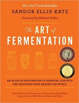 The Art of Fermentation An In-Depth Exploration of Essential Concepts and Processes from around the World Deal