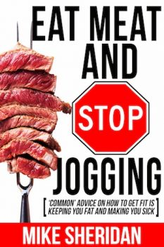 Eat Meat And Stop Jogging by Mike Sheridan