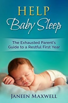 Help Baby Sleep: The Exhausted Parent's Guide to a Restful First Year