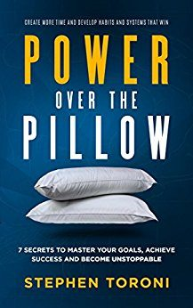Power Over the Pillow: 7 Secrets to Master Your Goals, Achieve Success and Become Unstoppable