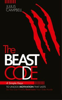 The Beast Code: 4 Simple Keys to Unlock Motivation That Lasts So You Can Finally Dominate Your Side Hustle