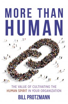 More Than Human: The Value of Cultivating the Human Spirit in Your Organization