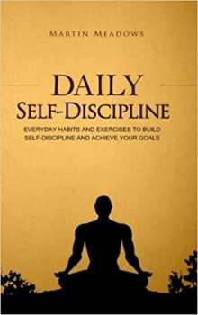 Daily Self-Discipline- Everyday Habits and Exercises to Build Self-Discipline and Achieve Your Goals Deal