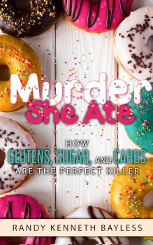 Murder She Ate: ...How Glutens, Sugar, and Carbs are the Perfect Killer